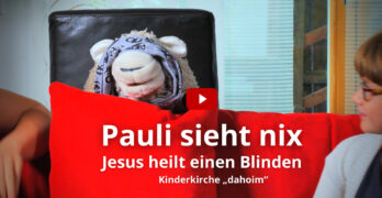 Pauli sieht nix: Jesus heilt einen Blinden – Kinderkirche dahoim [mit Video]